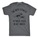 "Unisex ""Fit'ness Pizza in My Mouth"" T-Shirt for $6 + $2 s&h"